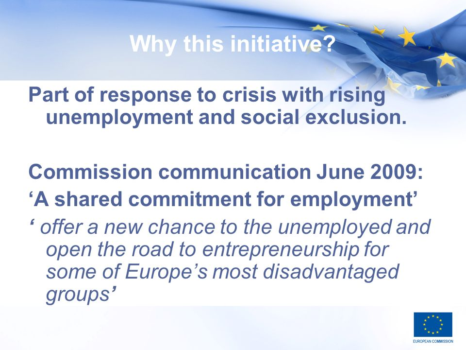 Why this initiative. Part of response to crisis with rising unemployment and social exclusion.