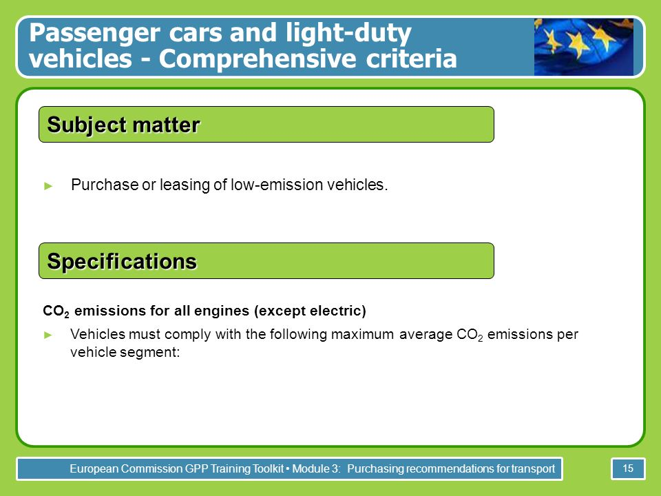 European Commission GPP Training Toolkit Module 3: Purchasing recommendations for transport 15 Purchase or leasing of low-emission vehicles.