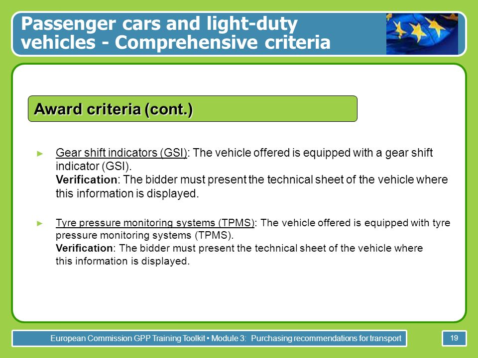 European Commission GPP Training Toolkit Module 3: Purchasing recommendations for transport 19 Gear shift indicators (GSI): The vehicle offered is equipped with a gear shift indicator (GSI).