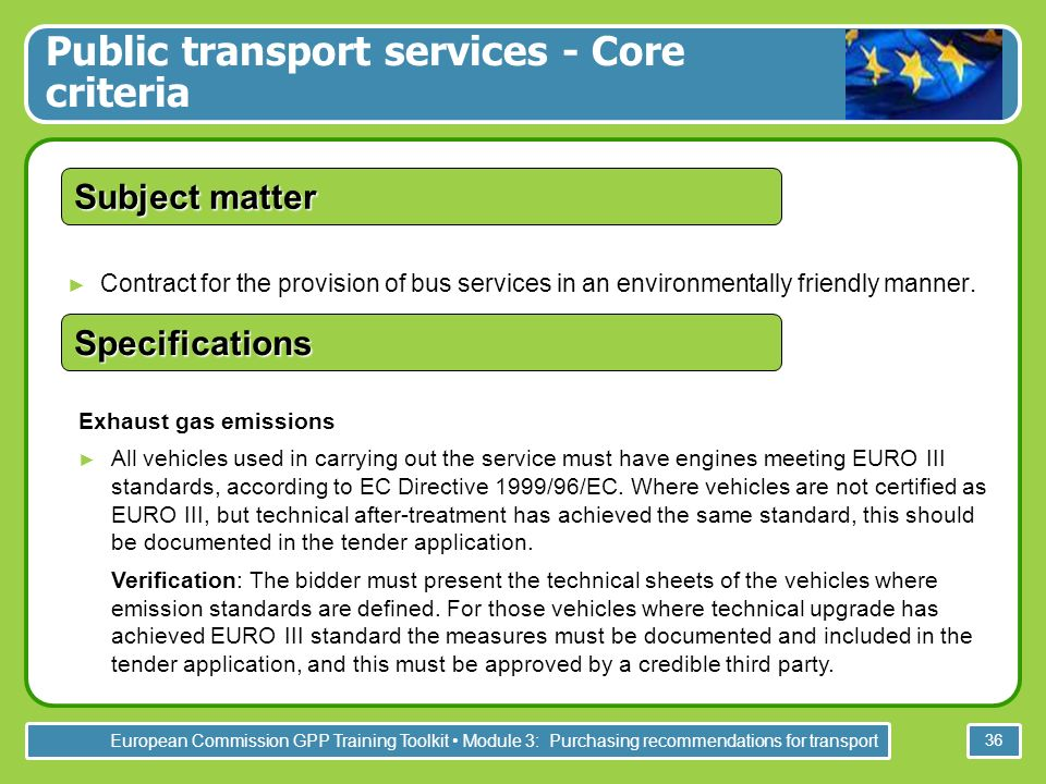 European Commission GPP Training Toolkit Module 3: Purchasing recommendations for transport 36 Contract for the provision of bus services in an environmentally friendly manner.