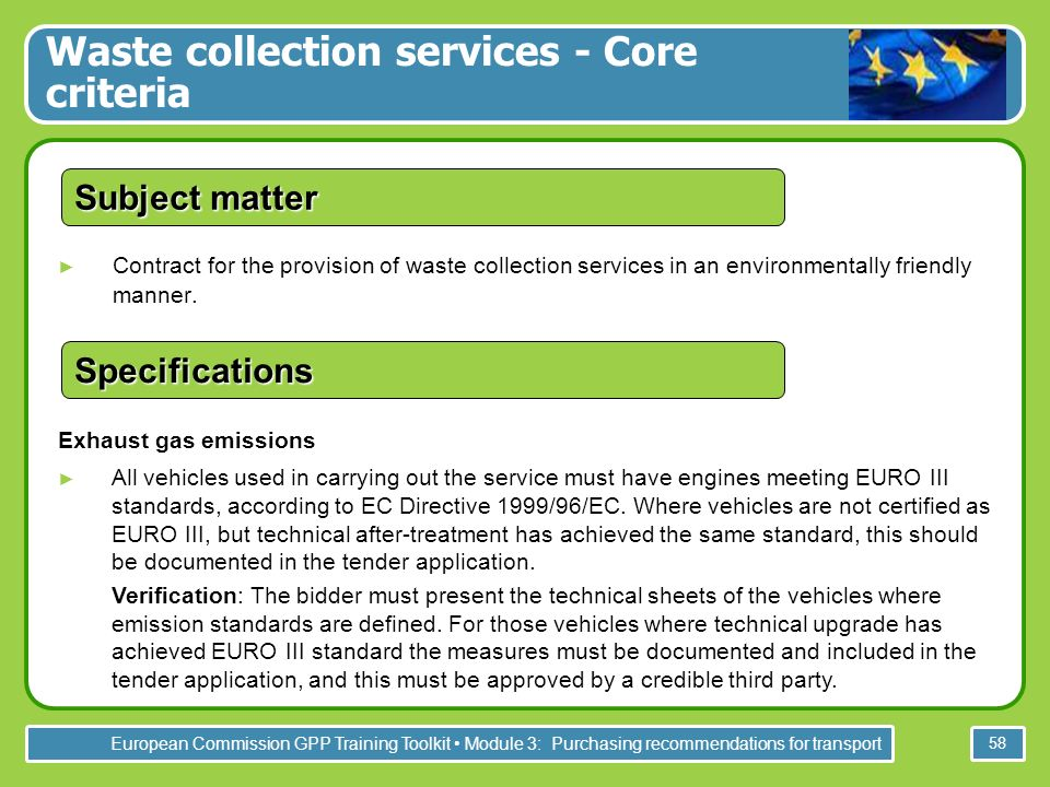 European Commission GPP Training Toolkit Module 3: Purchasing recommendations for transport 58 Contract for the provision of waste collection services in an environmentally friendly manner.