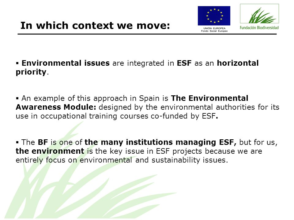 In which context we move: Environmental issues are integrated in ESF as an horizontal priority.