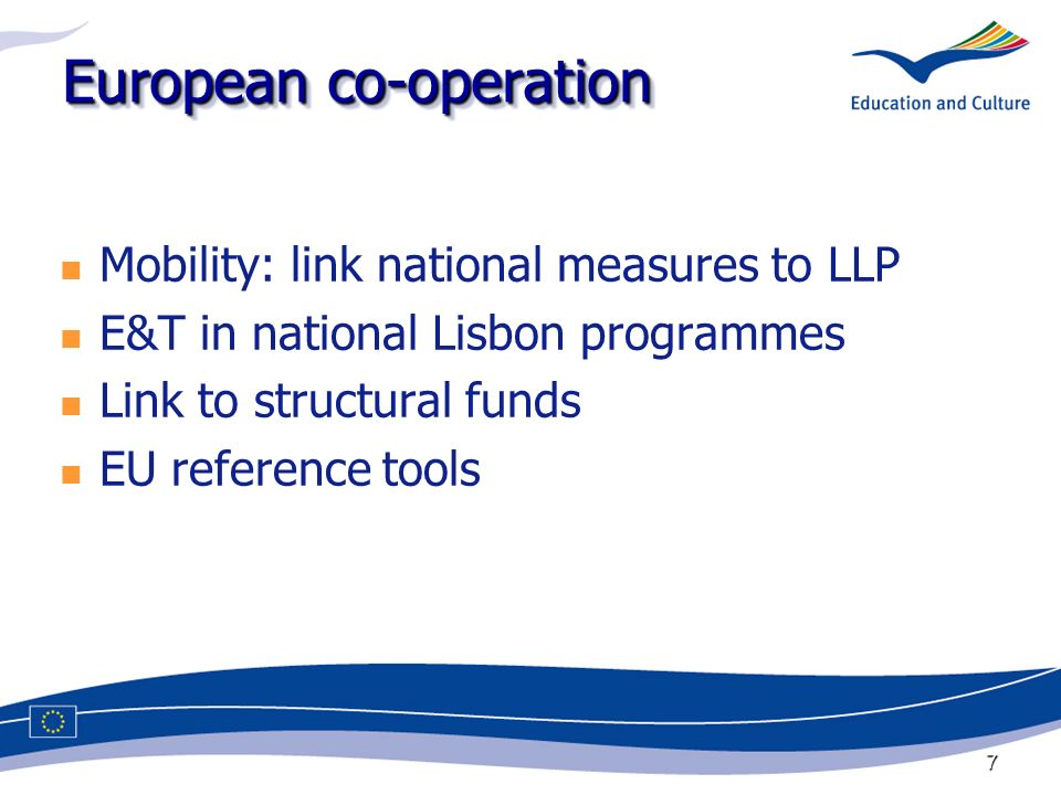 7 European co-operation Mobility: link national measures to LLP E&T in national Lisbon programmes Link to structural funds EU reference tools