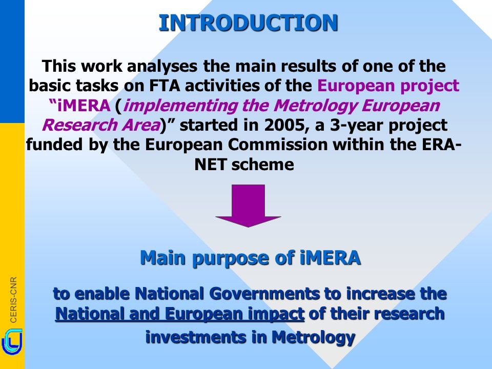 CERIS-CNR This work analyses the main results of one of the basic tasks on FTA activities of the European project iMERA (implementing the Metrology European Research Area) started in 2005, a 3-year project funded by the European Commission within the ERA- NET scheme INTRODUCTION Main purpose of iMERA to enable National Governments to increase the National and European impact of their research investments in Metrology