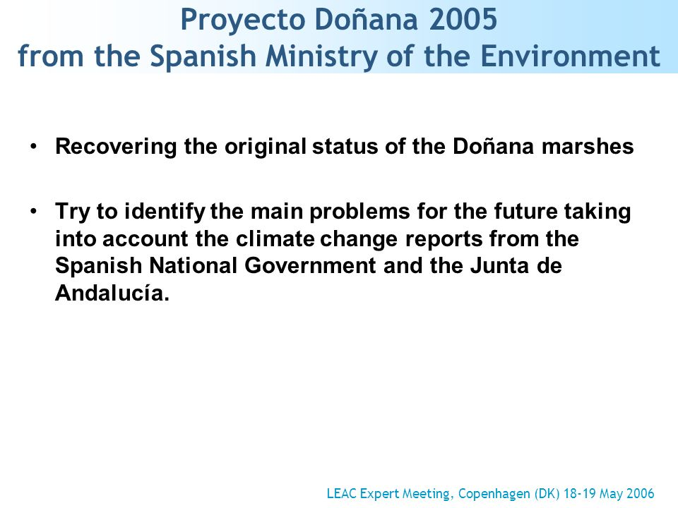 Proyecto Doñana 2005 from the Spanish Ministry of the Environment Recovering the original status of the Doñana marshes Try to identify the main problems for the future taking into account the climate change reports from the Spanish National Government and the Junta de Andalucía.