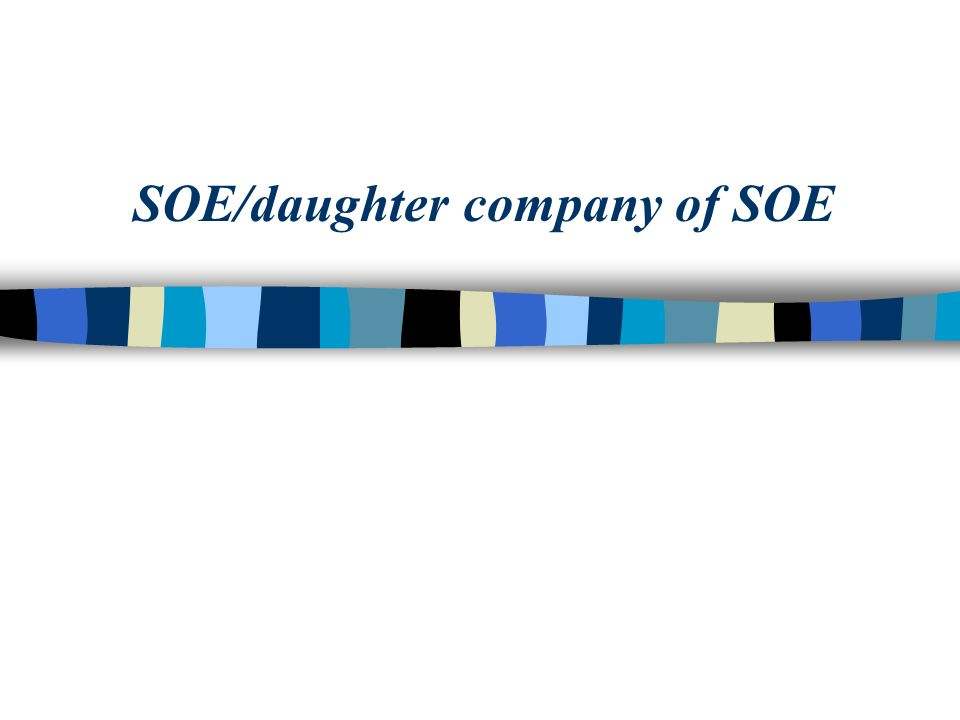 SOE/daughter company of SOE