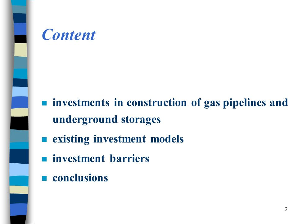 2 Content n investments in construction of gas pipelines and underground storages n existing investment models n investment barriers n conclusions