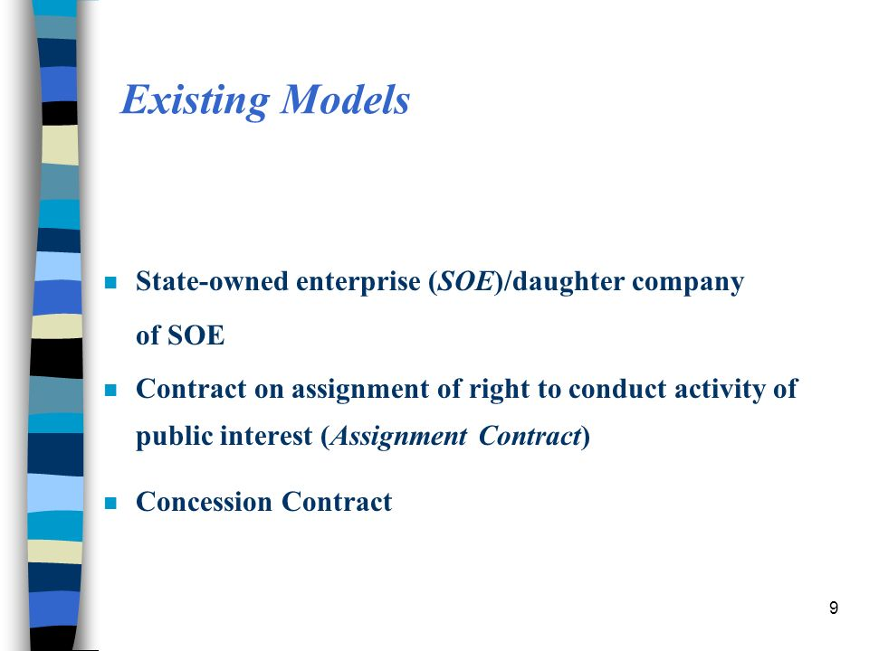 9 n State-owned enterprise (SOE)/daughter company of SOE n Contract on assignment of right to conduct activity of public interest (Assignment Contract) n Concession Contract