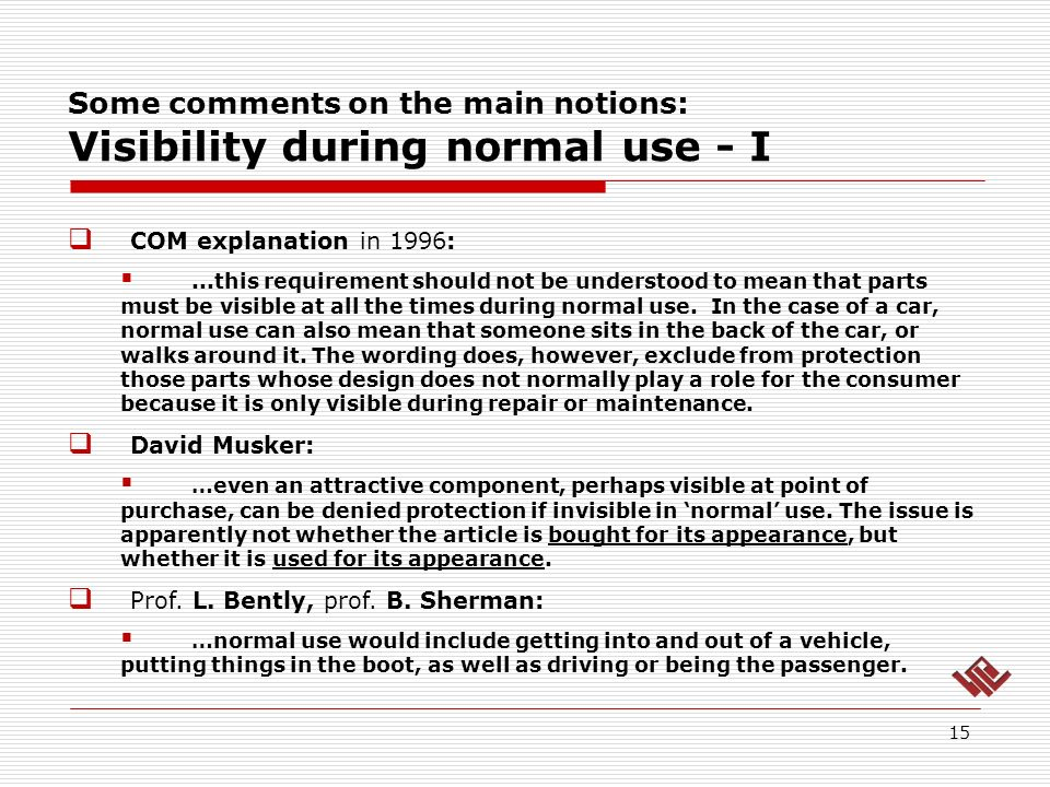 Some comments on the main notions: Visibility during normal use - I 15 COM explanation in 1996:...this requirement should not be understood to mean that parts must be visible at all the times during normal use.