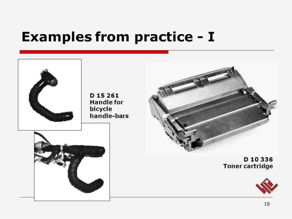 Examples from practice - I 18 D 15 261 Handle for bicycle handle-bars D 10 336 Toner cartridge