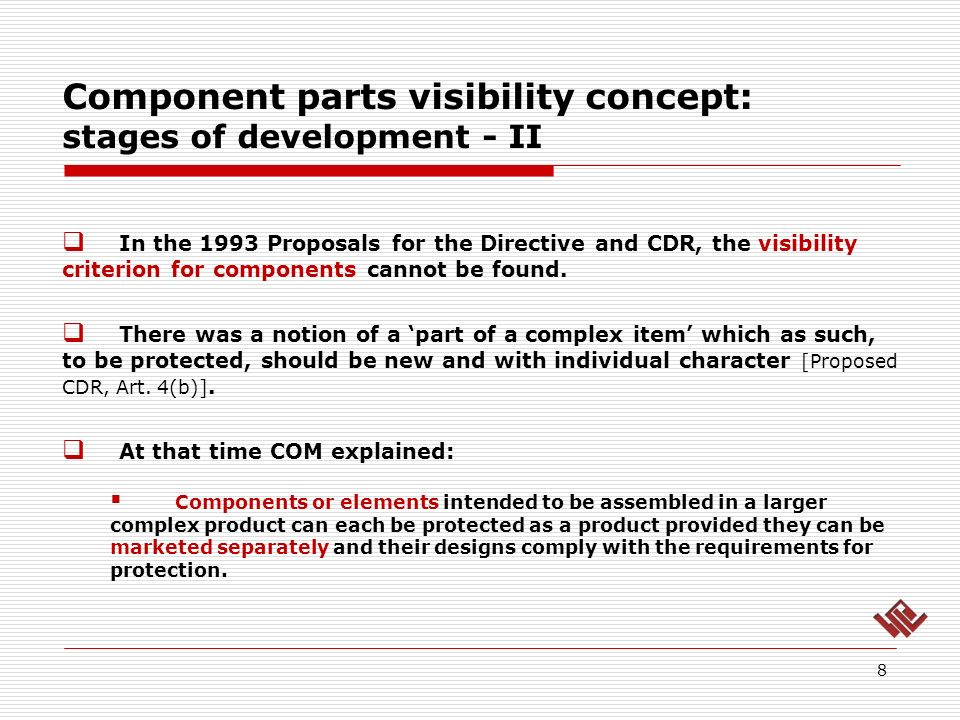 Component parts visibility concept: stages of development - II 8 In the 1993 Proposals for the Directive and CDR, the visibility criterion for components cannot be found.