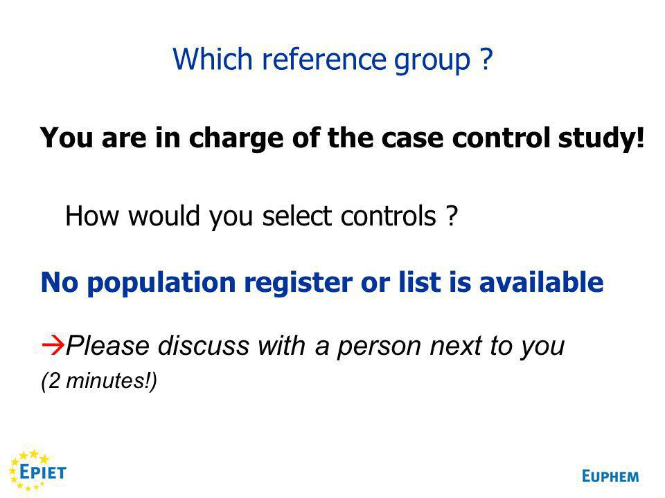 Which reference group . You are in charge of the case control study.