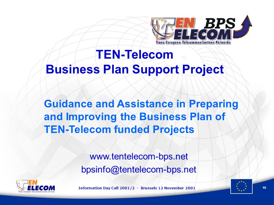 Information Day Call 2001/2 - Brussels 12 November TEN-Telecom Business Plan Support Project Guidance and Assistance in Preparing and Improving the Business Plan of TEN-Telecom funded Projects