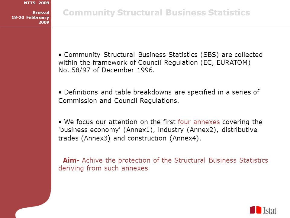 Community Structural Business Statistics (SBS) are collected within the framework of Council Regulation (EC, EURATOM) No.