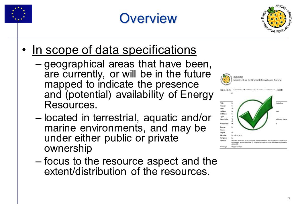 7 Overview In scope of data specifications –geographical areas that have been, are currently, or will be in the future mapped to indicate the presence and (potential) availability of Energy Resources.
