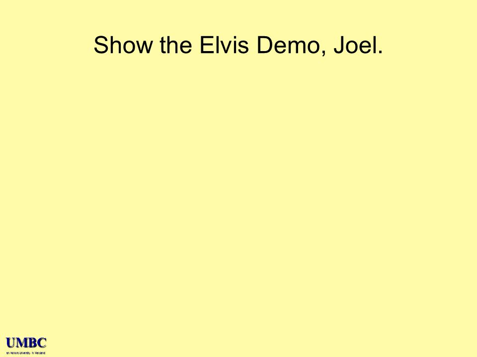 UMBC an Honors University in Maryland Show the Elvis Demo, Joel.
