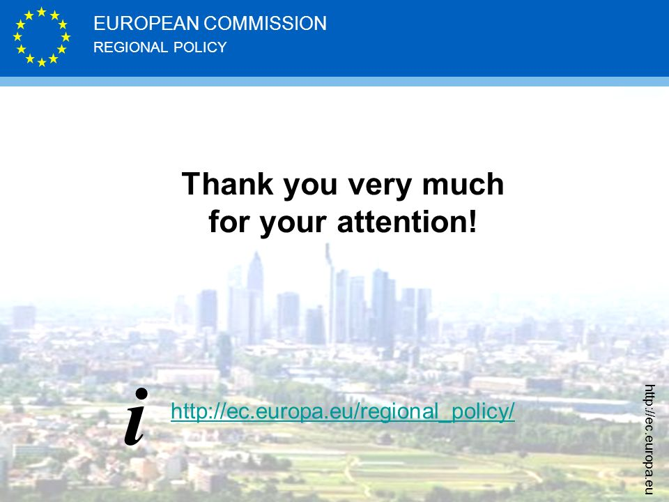 REGIONAL POLICY EUROPEAN COMMISSION     Thank you very much for your attention.