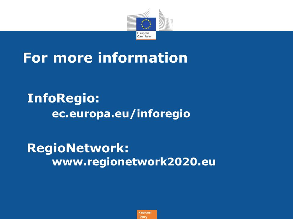 Regional Policy For more information InfoRegio: ec.europa.eu/inforegio RegioNetwork: