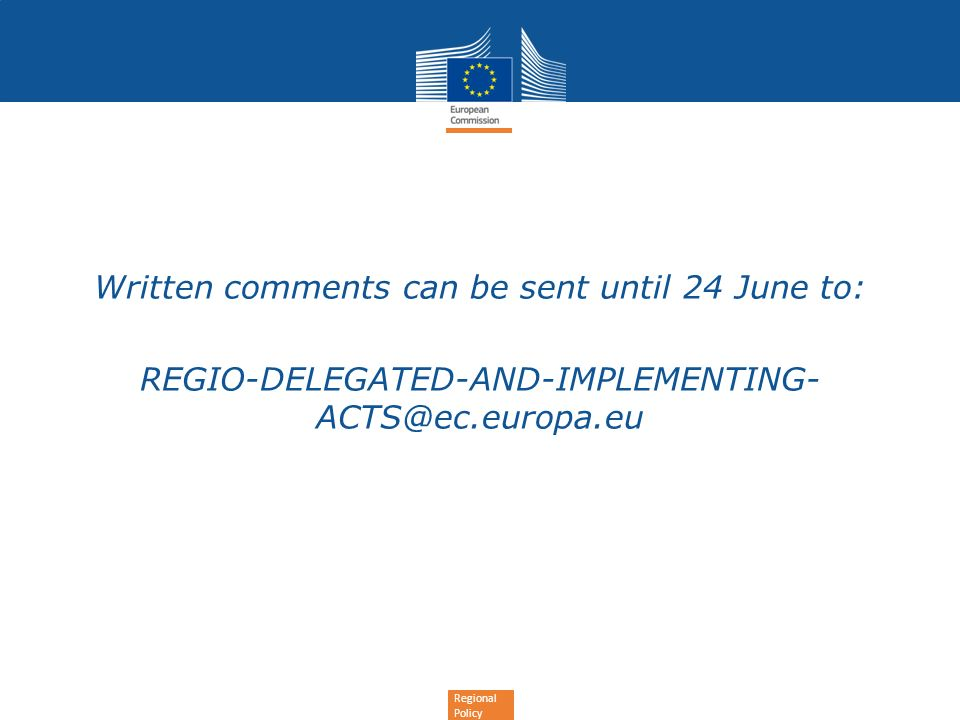 Regional Policy Written comments can be sent until 24 June to: REGIO-DELEGATED-AND-IMPLEMENTING-
