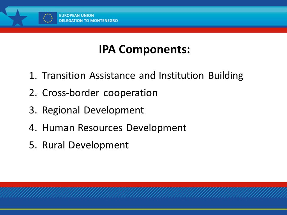 IPA Components: 1. Transition Assistance and Institution Building 2.