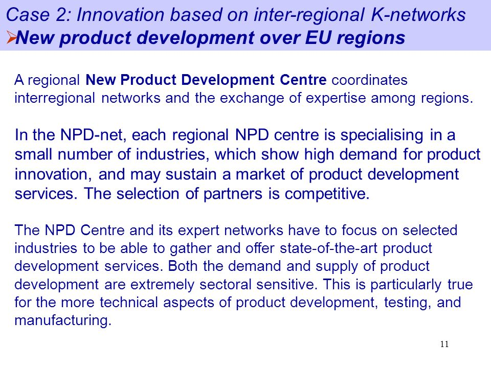 11 A regional New Product Development Centre coordinates interregional networks and the exchange of expertise among regions.
