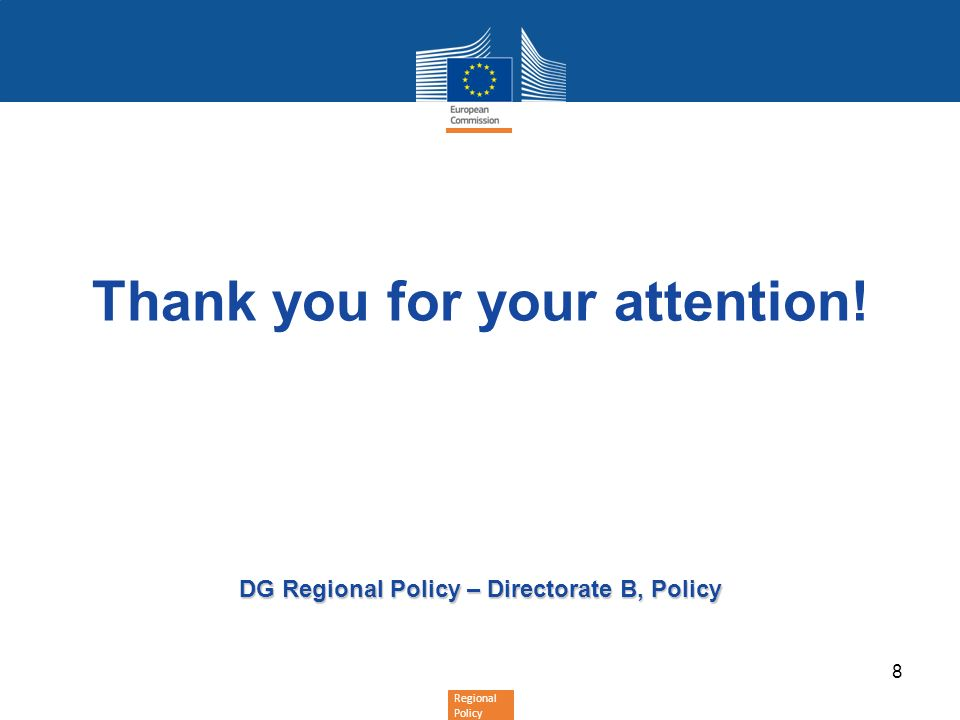 Regional Policy Thank you for your attention! DG Regional Policy – Directorate B, Policy 8