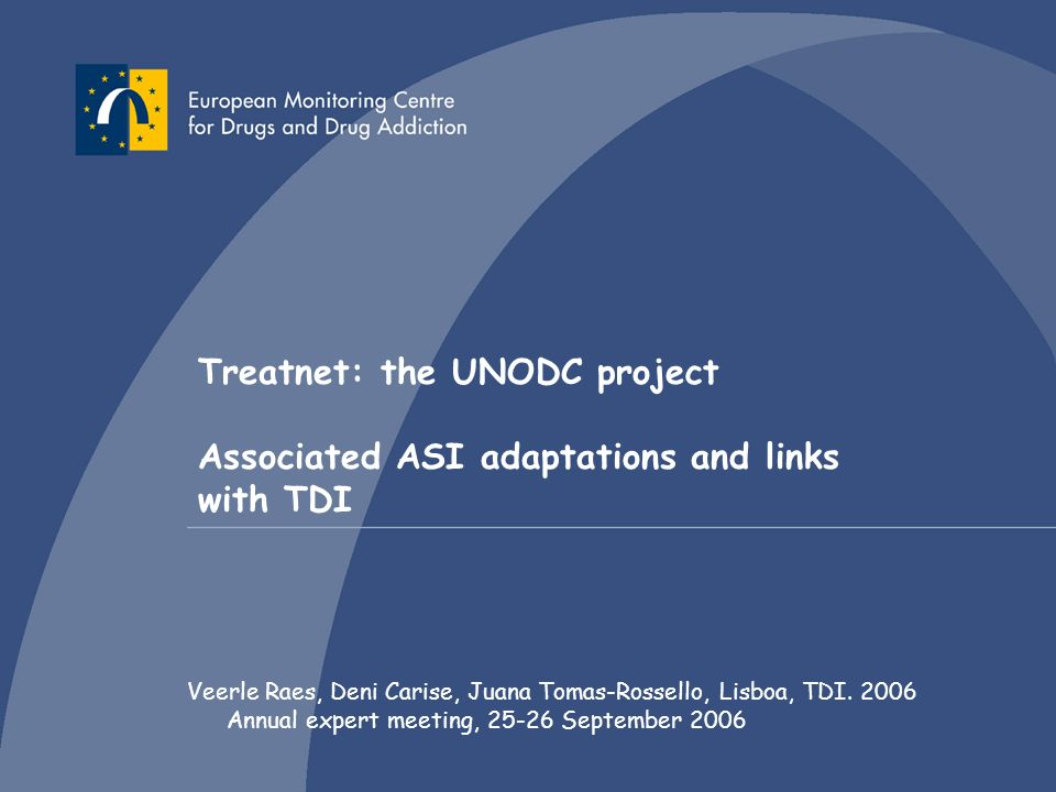 1International Network of Drug Dependence Treatment and Rehabilitation Resource Centres Treatnet: the UNODC project Associated ASI adaptations and links with TDI Veerle Raes, Deni Carise, Juana Tomas-Rossello, Lisboa, TDI.