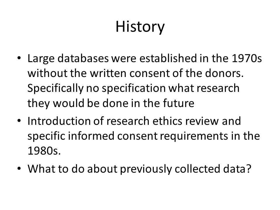 History Large databases were established in the 1970s without the written consent of the donors.