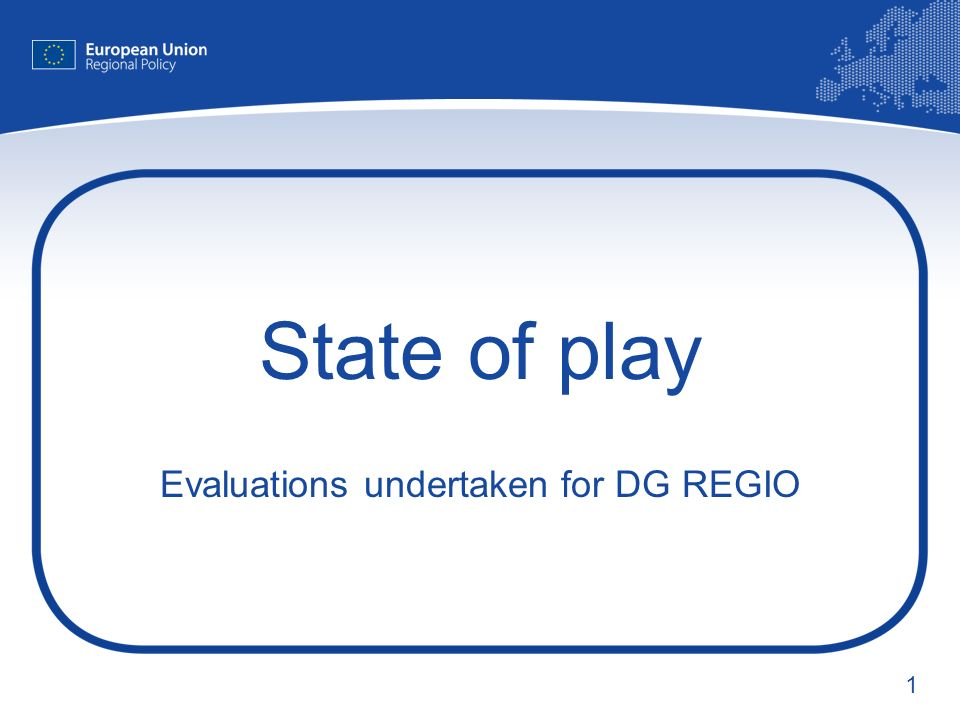 1 State of play Evaluations undertaken for DG REGIO