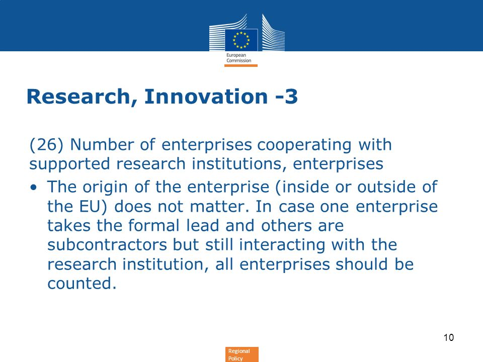 Regional Policy Research, Innovation -3 (26) Number of enterprises cooperating with supported research institutions, enterprises The origin of the enterprise (inside or outside of the EU) does not matter.
