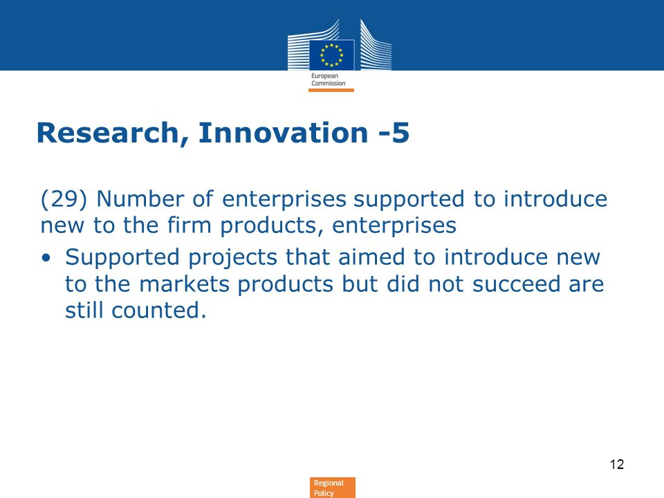 Regional Policy Research, Innovation -5 (29) Number of enterprises supported to introduce new to the firm products, enterprises Supported projects that aimed to introduce new to the markets products but did not succeed are still counted.