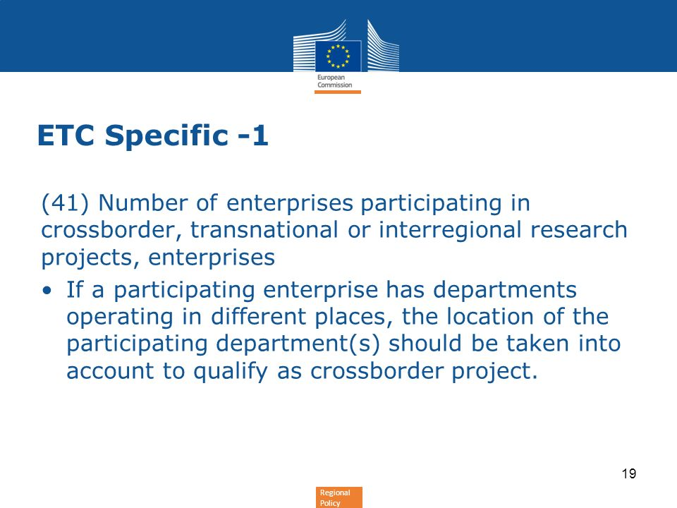 Regional Policy ETC Specific -1 (41) Number of enterprises participating in crossborder, transnational or interregional research projects, enterprises If a participating enterprise has departments operating in different places, the location of the participating department(s) should be taken into account to qualify as crossborder project.
