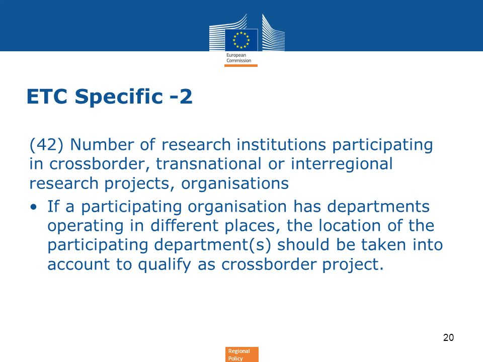 Regional Policy ETC Specific -2 (42) Number of research institutions participating in crossborder, transnational or interregional research projects, organisations If a participating organisation has departments operating in different places, the location of the participating department(s) should be taken into account to qualify as crossborder project.