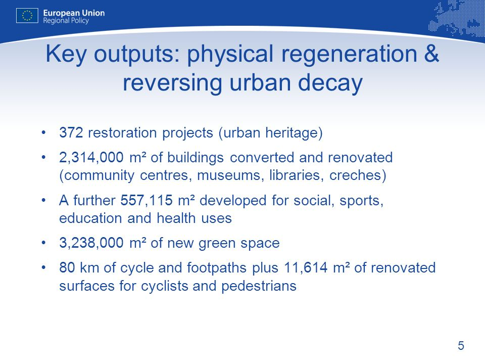 5 Key outputs: physical regeneration & reversing urban decay 372 restoration projects (urban heritage) 2,314,000 m² of buildings converted and renovated (community centres, museums, libraries, creches) A further 557,115 m² developed for social, sports, education and health uses 3,238,000 m² of new green space 80 km of cycle and footpaths plus 11,614 m² of renovated surfaces for cyclists and pedestrians