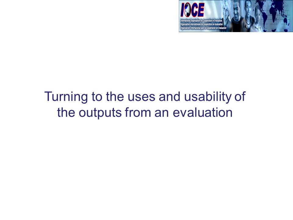 Turning to the uses and usability of the outputs from an evaluation