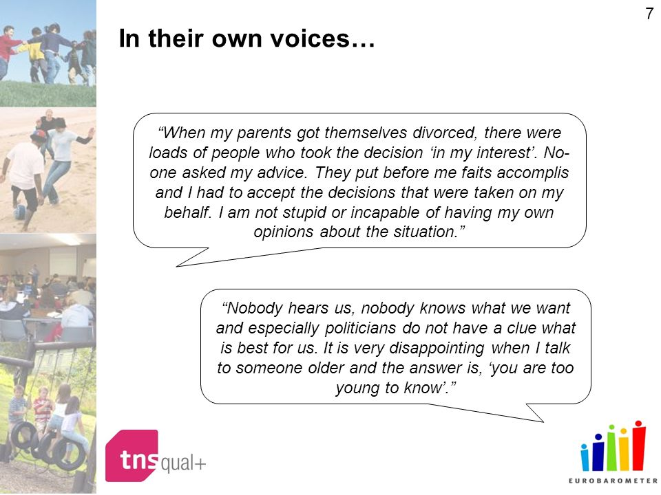 7 In their own voices… When my parents got themselves divorced, there were loads of people who took the decision in my interest.