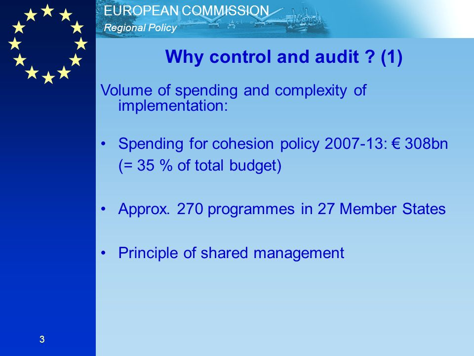 Regional Policy EUROPEAN COMMISSION 3 Why control and audit .