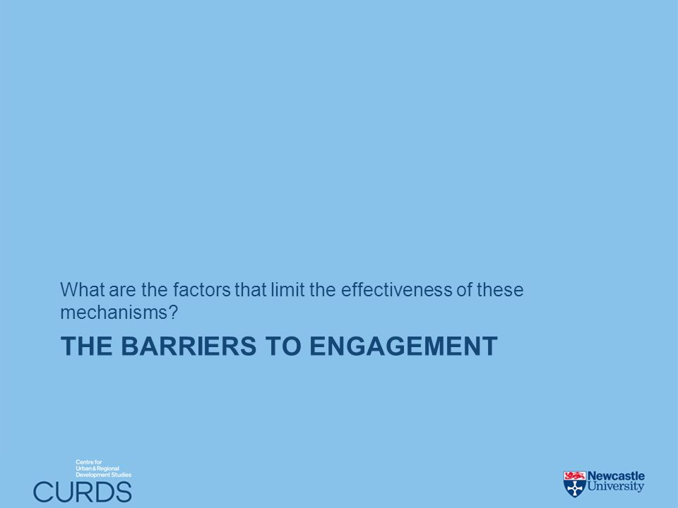 THE BARRIERS TO ENGAGEMENT What are the factors that limit the effectiveness of these mechanisms