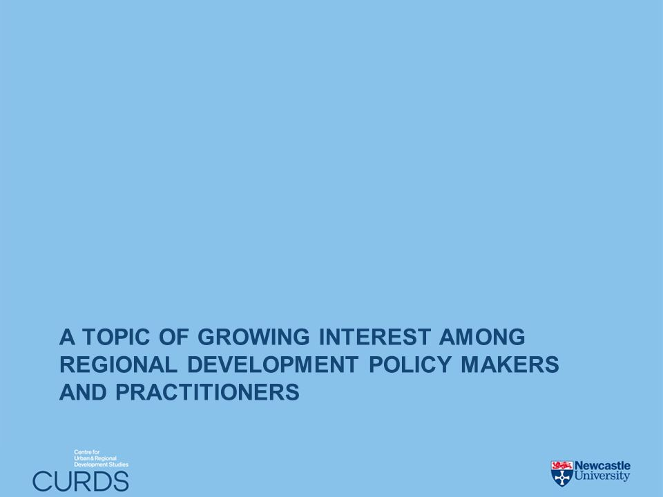 A TOPIC OF GROWING INTEREST AMONG REGIONAL DEVELOPMENT POLICY MAKERS AND PRACTITIONERS