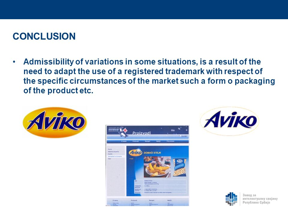 CONCLUSION Admissibility of variations in some situations, is a result of the need to adapt the use of a registered trademark with respect of the specific circumstances of the market such a form o packaging of the product etc.
