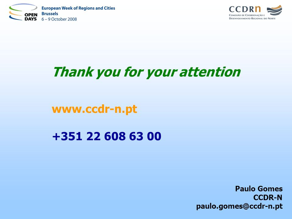 Thank you for your attention www.ccdr-n.pt +351 22 608 63 00 Paulo Gomes CCDR-N paulo.gomes@ccdr-n.pt