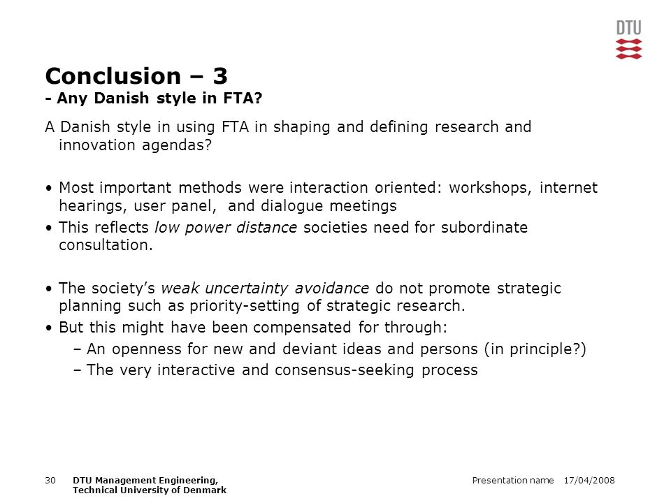 17/04/2008Presentation name30DTU Management Engineering, Technical University of Denmark Conclusion – 3 - Any Danish style in FTA.