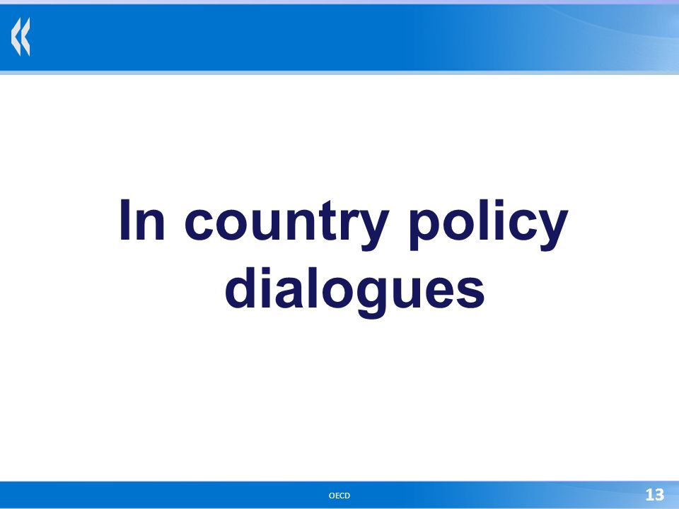 OECD 13 In country policy dialogues