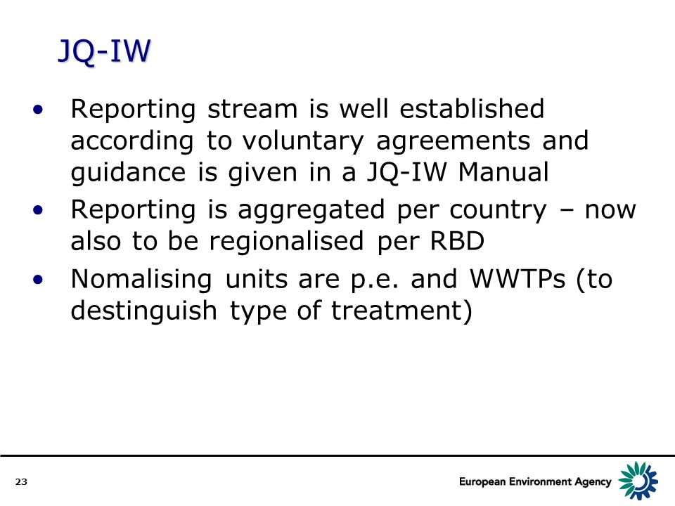 23 JQ-IW Reporting stream is well established according to voluntary agreements and guidance is given in a JQ-IW Manual Reporting is aggregated per country – now also to be regionalised per RBD Nomalising units are p.e.