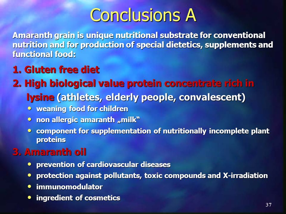 Conclusions A Amaranth grain is unique nutritional substrate for conventional nutrition and for production of special dietetics, supplements and functional food: 1.