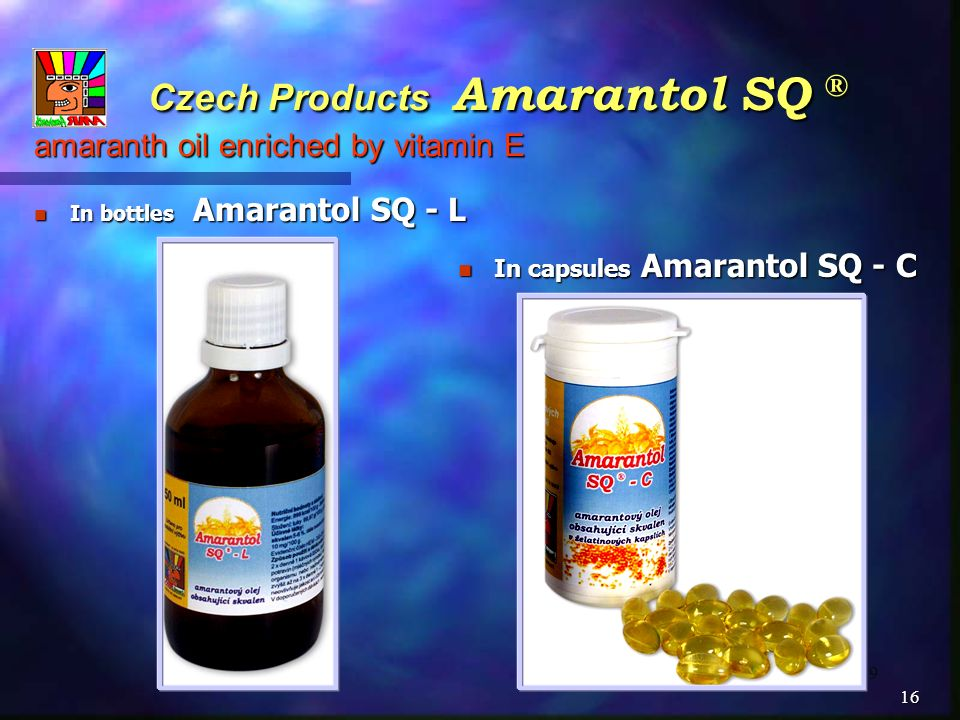 9 Czech Products Amarantol SQ ® amaranth oil enriched by vitamin E Czech Products Amarantol SQ ® amaranth oil enriched by vitamin E In bottles Amarantol SQ - L In bottles Amarantol SQ - L In capsules Amarantol SQ - C In capsules Amarantol SQ - C 16