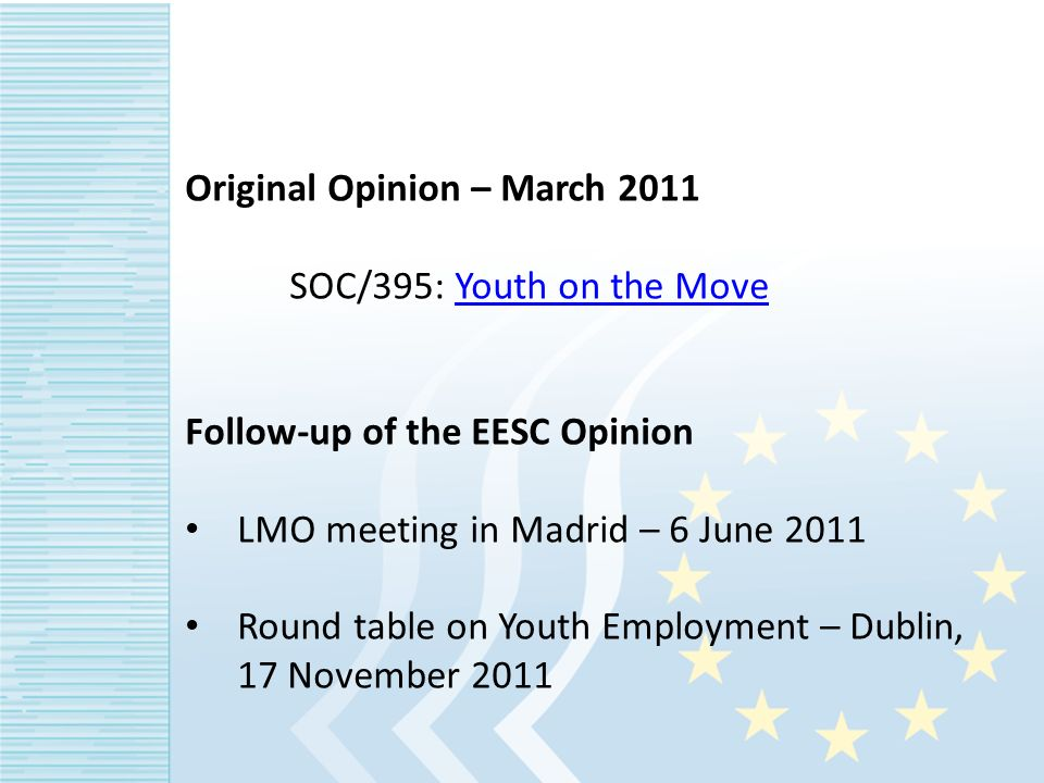 Original Opinion – March 2011 SOC/395: Youth on the MoveYouth on the Move Follow-up of the EESC Opinion LMO meeting in Madrid – 6 June 2011 Round table on Youth Employment – Dublin, 17 November 2011