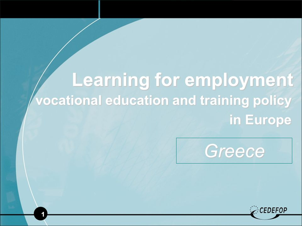 1 Learning for employment vocational education and training policy in Europe in Europe Greece