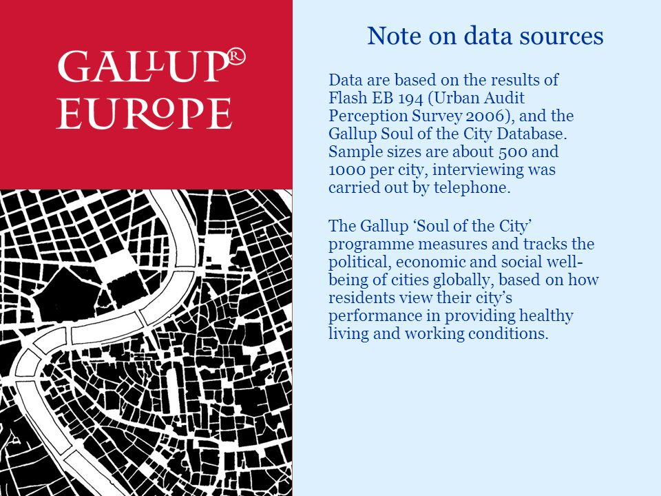 Note on data sources Data are based on the results of Flash EB 194 (Urban Audit Perception Survey 2006), and the Gallup Soul of the City Database.