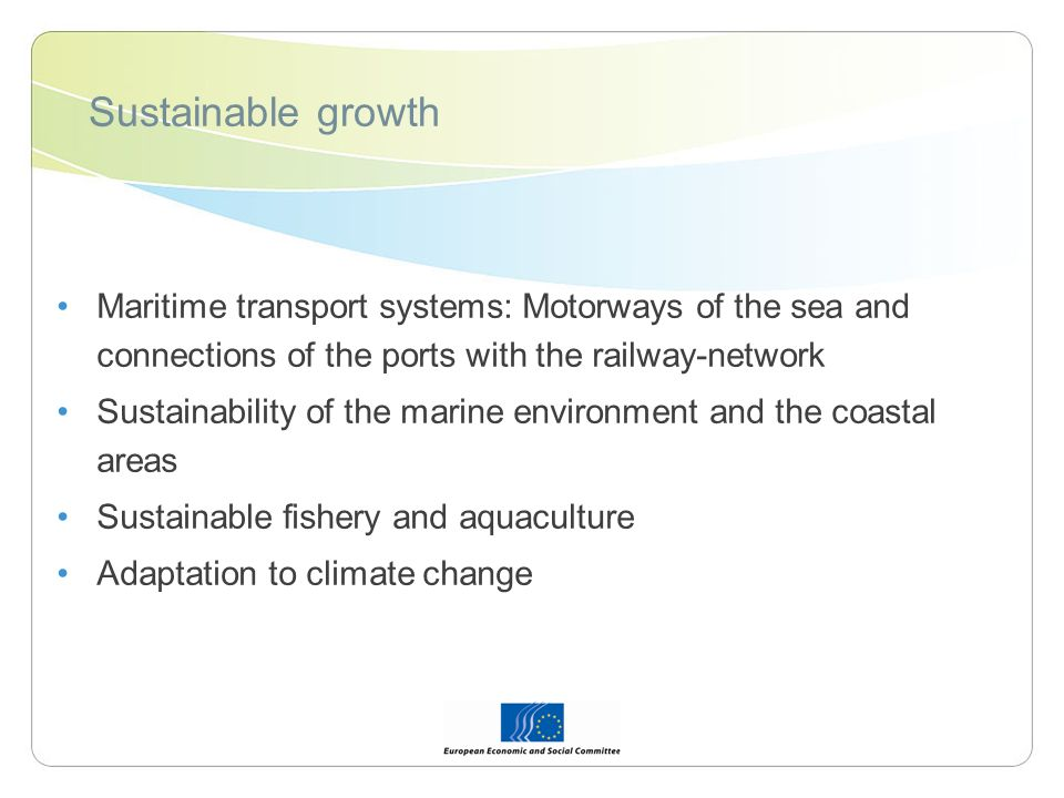 Sustainable growth Maritime transport systems: Motorways of the sea and connections of the ports with the railway-network Sustainability of the marine environment and the coastal areas Sustainable fishery and aquaculture Adaptation to climate change